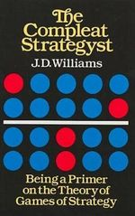 The Compleat Strategyst : Being a Primer on the Theory of Games Strategy - John Davis Williams