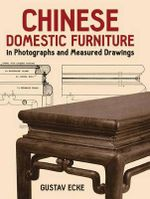 Chinese Domestic Furniture in Photographs and Measured Drawings - Gustav Ecke