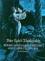 Tchaikovsky, Peter Ilyitch : Romeo and Juliet Overture and Capriccio Italien in Full Score - Peter Ilyitch Tchaikovsky