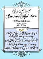 Script and Cursive Alphabets : 100 Complete Fonts - Dan X. Solo