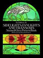 Sidelights, Fanlights and Transoms : Stained Glass Pattern Book - Ed Sibbett