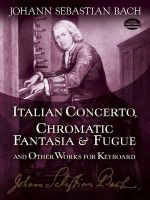 J.S. Bach : Italian Concerto, Chromatic Fantasia and Fugue and Other Works for Keyboard - Johann Sebastian Bach