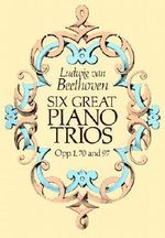 Six Great Piano Trios in Full Score: Beethoven : Beethoven: Beethoven - Ludwig Van Beethoven