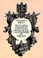 J.S. Bach : Toccatas, Fantasias, Passacaglia and Other Works for Organ - Johann Sebastian Bach