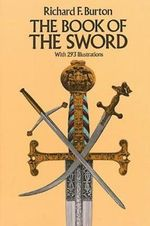 The Book of the Sword : Dover Military History, Weapons, Armor - Sir Richard Francis Burton