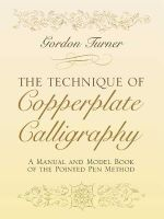 The Technique of Copperplate Calligraphy : A Manual and Model Book of the Pointed Pen Method - Gordon Turner