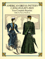 American Dress Pattern Catalogues, 1873-1909 : Four Complete Reprints