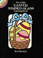 The Little Easter Stained Glass Coloring Book : Dover Little Activity Books (Paperback) - Ted Menten