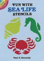 Fun with Sea Life Stencils : Dover Stencils - Paul E. Kennedy