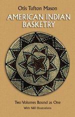 American Indian Basketry : Native American - Otis T. Mason