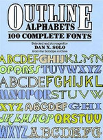 Outline Alphabets : One Hundred Complete Forms - Dan X. Solo