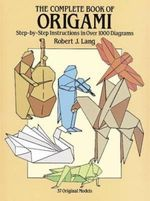 The Complete Book of Origami : Step-By Step Instructions in Over 1000 Diagrams - Robert J. Lang