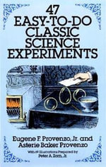 47 Easy to Do Classic Science Experiments - Eugene F. Provenzo