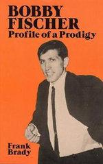 Bobby Fischer : Profile of a Prodigy - Frank Brady