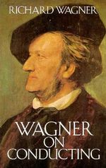 Wagner on Conducting : Dover Books on Music - Richard Wagner