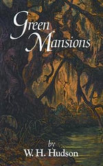 Green Mansions : A Romance of the Tropical Forest - W. H. Hudson