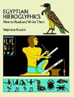 Egyptian Hieroglyphics : How to Read and Write Them :  How to Read and Write Them - Stephane Rossini
