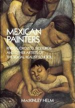 Modern Mexican Painters : Rivera, Orozco, Siqueiros and Other Artists of the Social Realist School - MacKinley Helm