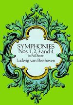 Symphonies Nos. 1, 2, 3 and 4 in Full Score - Ludwig van Beethoven