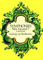 Ludwig Van Beethoven : Symphonies Nos. 5, 6 and 7 (Full Score) - Ludwig van Beethoven
