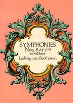 Beethoven : Symphonies Nos. 8 and 9 (Full Score) - Ludwig van Beethoven