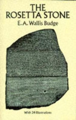 The Rosetta Stone : Hieroglyphic Texts and Translations - Sir E. A. Wallis Budge