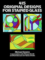 415 Original Designs for Stained Glass : Dover Pictorial Archives - Michael Gowen