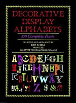 Decorative Display Alphabets : 100 Complete Fonts - Dan X. Solo
