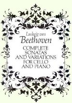 Complete Sonatas and Variations for Cello and Piano : Beethoven - Ludwig Van Beethoven