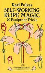 Self-Working Rope Magic : 70 Foolproof Tricks - Karl Fulves