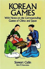 Korean Games : With Notes on the Corresponding Games of China and Japan - Stewart Culin