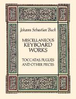 J.S. Bach : Miscellaneous Keyboard Works: Toccatas, Fugues and Other Pieces - Johann Sebastian Bach