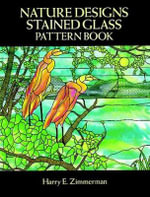 Nature Designs Stained Glass Pattern Book : Dover Stained Glass Instruction - Harry E. Zimmerman