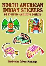 North American Indian Stickers : 24 Pressure-Sensitive Designs - Madeleine Orban-Szontagh