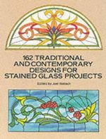 162 Traditional and Contemporary Designs for Stained Glass Projects : Dover Stained Glass Instruction