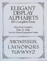 Elegant Display Alphabets : 100 Complete Fonts - Dan X. Solo
