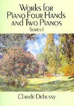 Works for Piano Four Hands and Two Pianos, Series I - Claude Debussy
