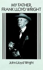 My Father, Frank Lloyd Wright - John Lloyd Wright