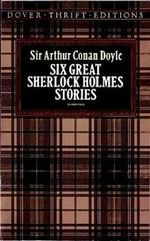 Six Great Sherlock Holmes Stories : Dover Thrift Editions - Sir Arthur Conan Doyle