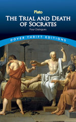 The Trial and Death of Socrates : Four Dialogues :  Four Dialogues - Plato