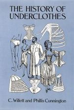 The History of Underclothes - C. Willett Cunnington