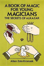 A Book of Magic for Young Magicians : The Secrets of Alkazar - Allan Zola Kronzek
