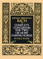 Complete Concertos for Two or More Harpsichords in Full Score : 000443153 - Johann Sebastian Bach
