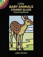 Little Baby Animals Stained Glass Colouring Book : Dover Little Activity Books - John Green