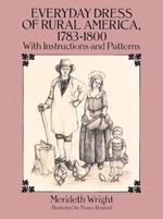 Everyday Dress of Rural America, 1783-1800: With Instructions and Patterns :  With Instructions and Patterns - Meriteth Wright