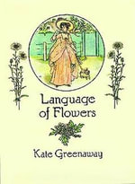 The Language of Flowers : From Stencils and Notepaper to Flowers and Napkin Folding - Kate Greenaway
