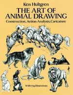The Art of Animal Drawing : Construction, Action, Analysis, Caricature - Ken Hultgen