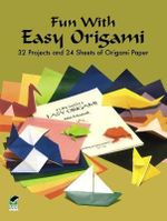 Fun with Easy Origami : 32 Projects and 24 Sheets of Origami Paper - John Montroll