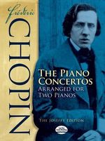 Frederic Chopin : The Piano Concertos Arranged for Two Pianos: The Joseffy Edition - Frederic Chopin