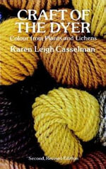 The Craft of the Dyer : Colour from Plants and Lichens - Karen Leigh Casselman